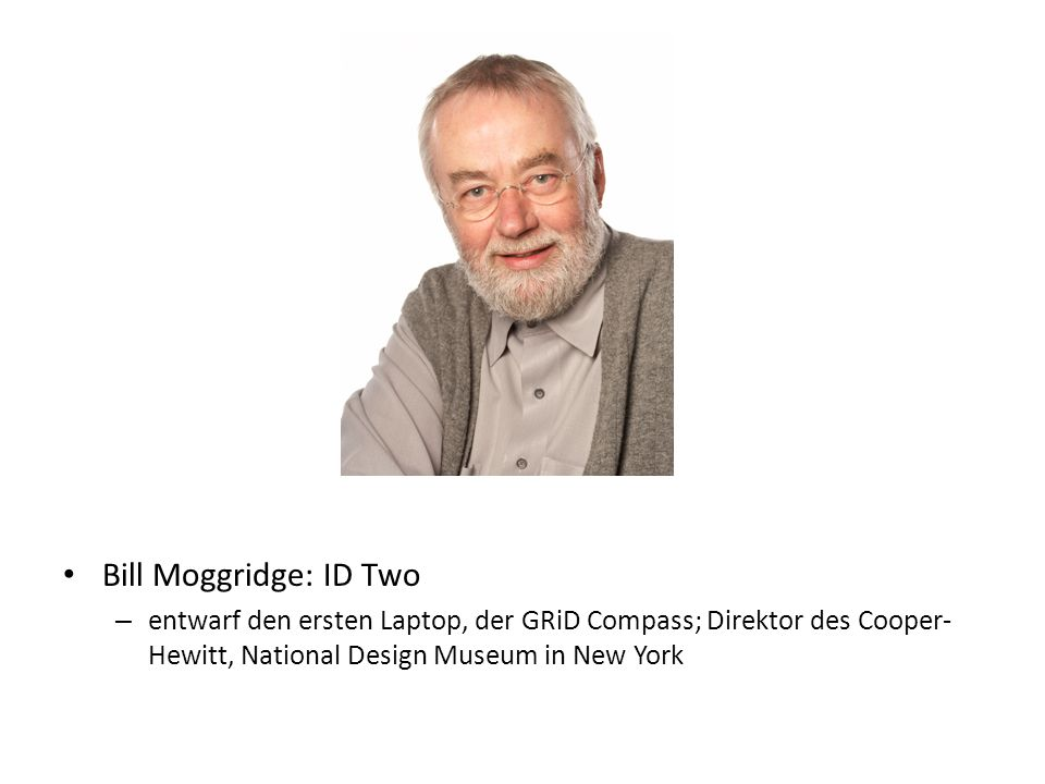Bill Moggridge: ID Two – entwarf den ersten Laptop, der GRiD Compass; Direktor des Cooper- Hewitt, National Design Museum in New York