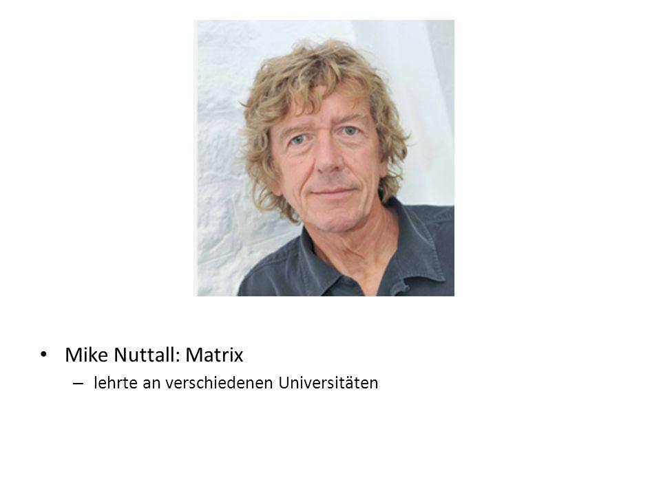 Mike Nuttall: Matrix – lehrte an verschiedenen Universitäten