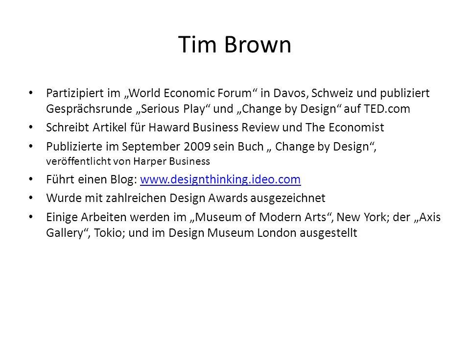 Tim Brown Interessiert sich besonders: – für die Zusammenführung von Technology und Kunst – wie Design zum Wohlbefinden jener Menschen beitragen kann, die in Entwicklungsländer Leben Ist Aufsichtsratmitglied bei Mayo Innovation Advisory Council und Advisory Council of Acumen Fund ein nicht-profitorientierter globaler Risikofond – mit dem Fokus: das Leben Armer zu verbessern