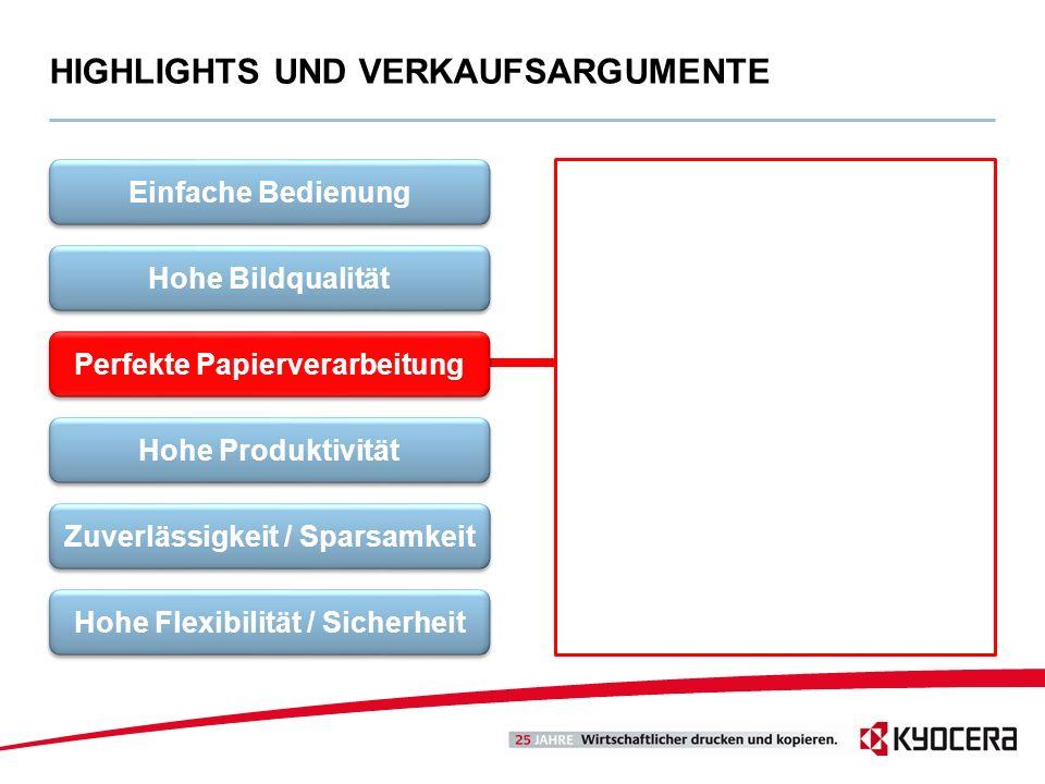 HIGHLIGHTS UND VERKAUFSARGUMENTE Einfache Bedienung Hohe Bildqualität Perfekte Papierverarbeitung Hohe Produktivität Zuverlässigkeit / Sparsamkeit Hoh