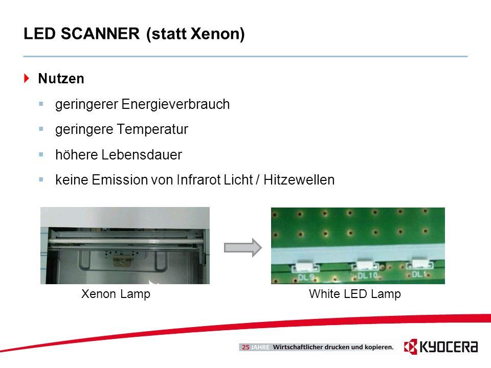 LED SCANNER (statt Xenon) Nutzen geringerer Energieverbrauch geringere Temperatur höhere Lebensdauer keine Emission von Infrarot Licht / Hitzewellen X