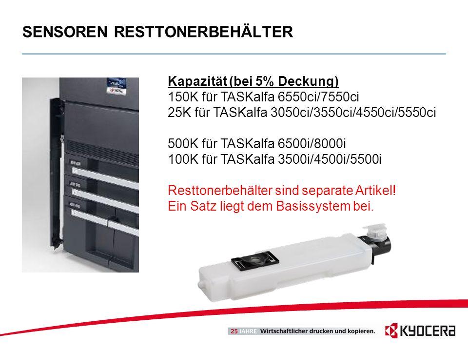 SENSOREN RESTTONERBEHÄLTER Kapazität (bei 5% Deckung) 150K für TASKalfa 6550ci/7550ci 25K für TASKalfa 3050ci/3550ci/4550ci/5550ci 500K für TASKalfa 6