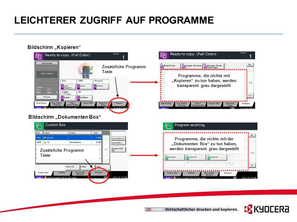 LEICHTERER ZUGRIFF AUF PROGRAMME Zusätzliche Programm Taste Bildschirm Kopieren Bildschirm Dokumenten Box Programme, die nichts mit Kopieren zu tun ha