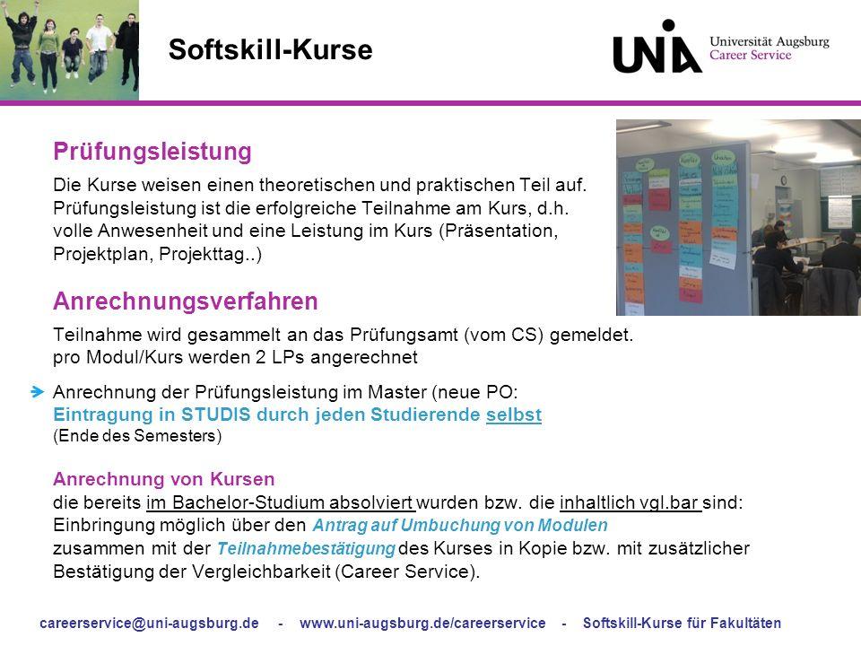 careerservice@uni-augsburg.de - www.uni-augsburg.de/careerservice - Softskill-Kurse für Fakultäten Softskill-Kurse Prüfungsleistung Die Kurse weisen e