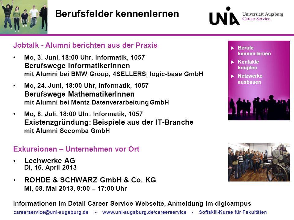 careerservice@uni-augsburg.de - www.uni-augsburg.de/careerservice - Softskill-Kurse für Fakultäten Berufsfelder kennenlernen Jobtalk - Alumni berichte