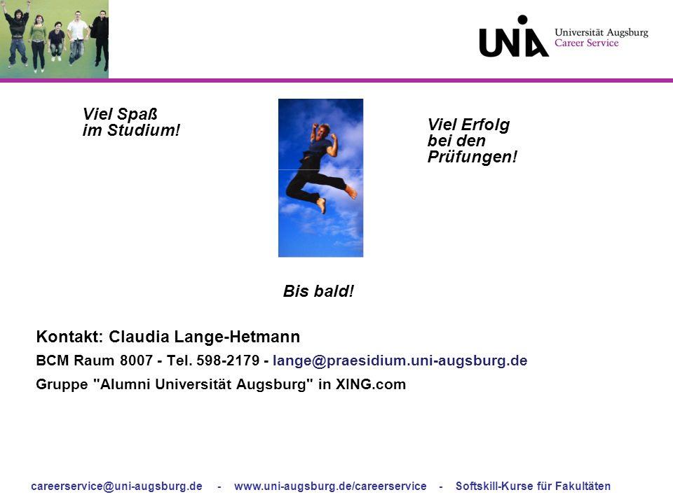 careerservice@uni-augsburg.de - www.uni-augsburg.de/careerservice - Softskill-Kurse für Fakultäten Viel Spaß im Studium! Bis bald! Viel Erfolg bei den