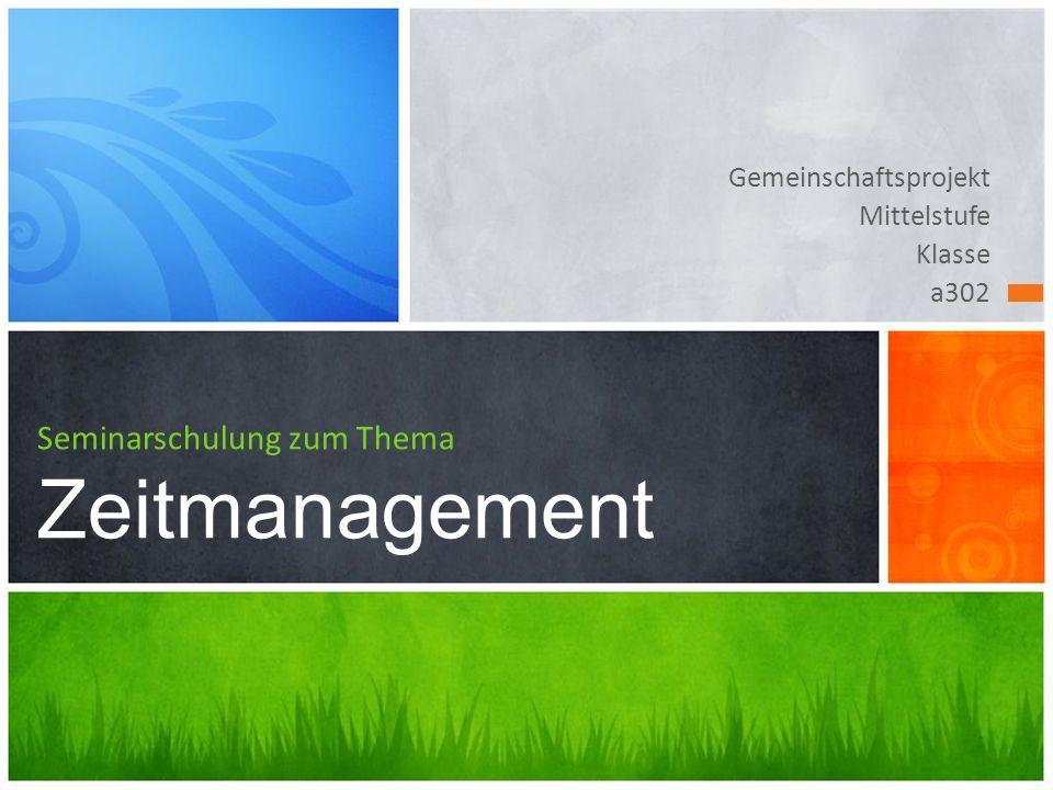Gemeinschaftsprojekt Mittelstufe Klasse a302 Seminarschulung zum Thema Zeitmanagement
