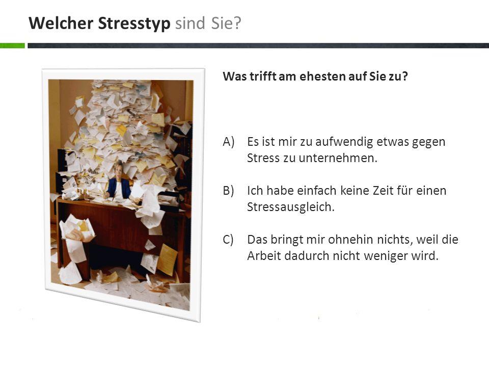 Was trifft am ehesten auf Sie zu? A)Es ist mir zu aufwendig etwas gegen Stress zu unternehmen. B)Ich habe einfach keine Zeit für einen Stressausgleich