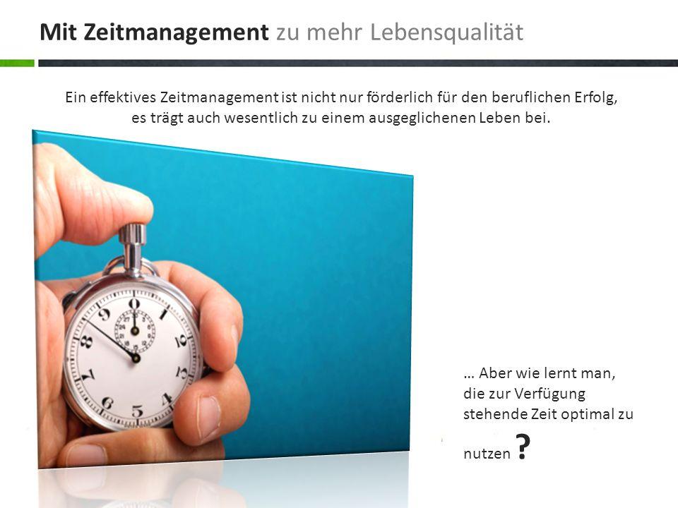 Mit Zeitmanagement zu mehr Lebensqualität Ein effektives Zeitmanagement ist nicht nur förderlich für den beruflichen Erfolg, es trägt auch wesentlich