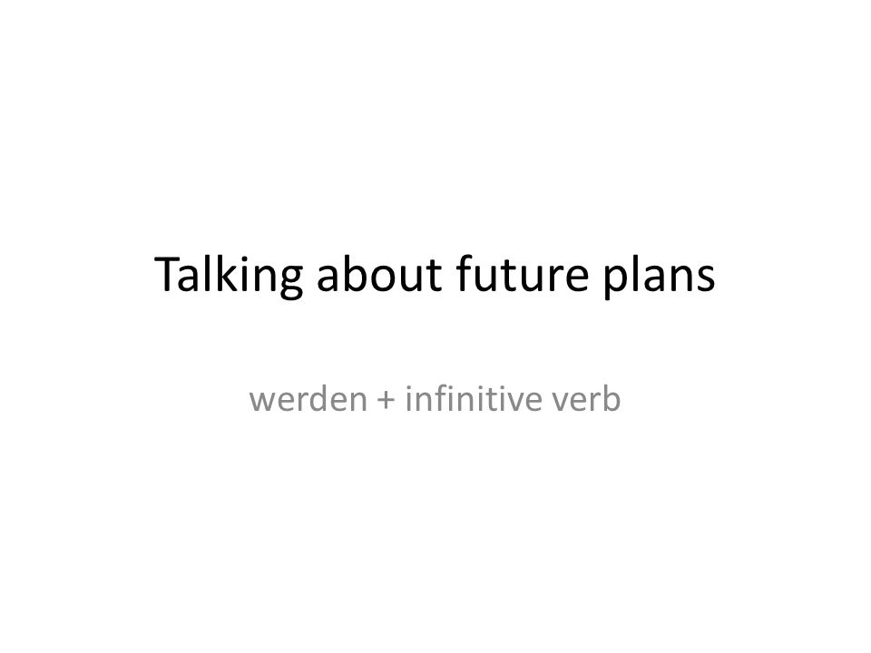 Talking about future plans werden + infinitive verb