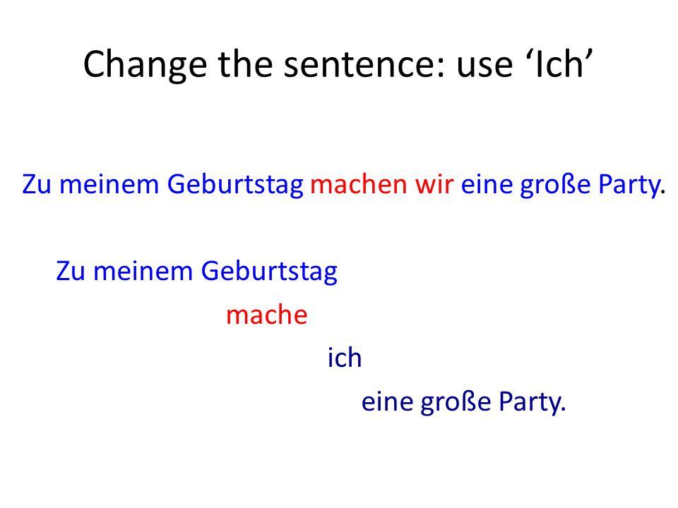 Change the sentence: use Ich Zu meinem Geburtstag machen wir eine große Party.