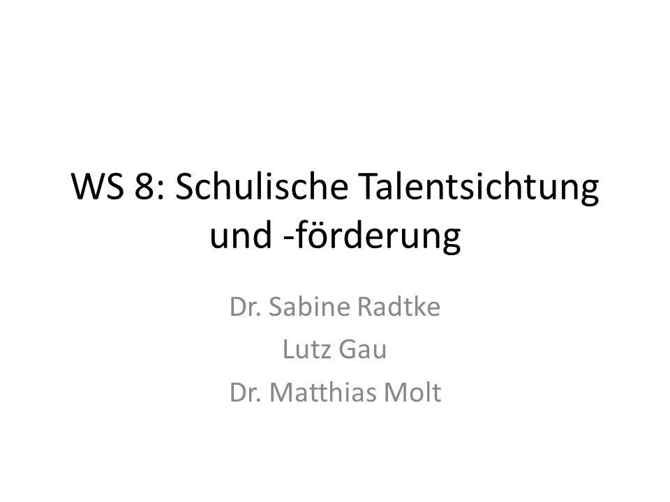 WS 8: Schulische Talentsichtung und -förderung Dr. Sabine Radtke Lutz Gau Dr. Matthias Molt