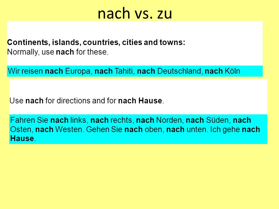nach vs. zu Continents, islands, countries, cities and towns: Normally, use nach for these.
