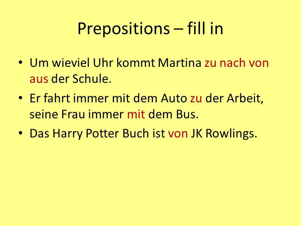 Prepositions – fill in Um wieviel Uhr kommt Martina zu nach von aus der Schule.