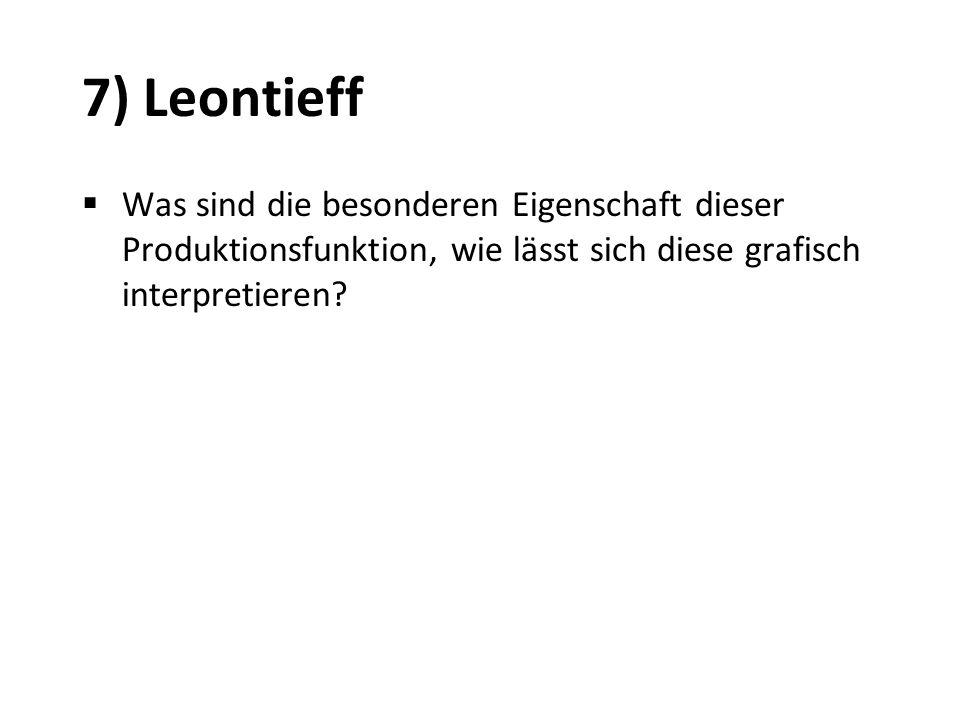 7) Leontieff Was sind die besonderen Eigenschaft dieser Produktionsfunktion, wie lässt sich diese grafisch interpretieren?