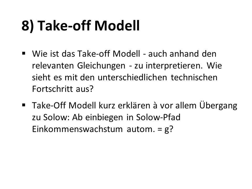 8) Take-off Modell Wie ist das Take-off Modell - auch anhand den relevanten Gleichungen - zu interpretieren. Wie sieht es mit den unterschiedlichen te