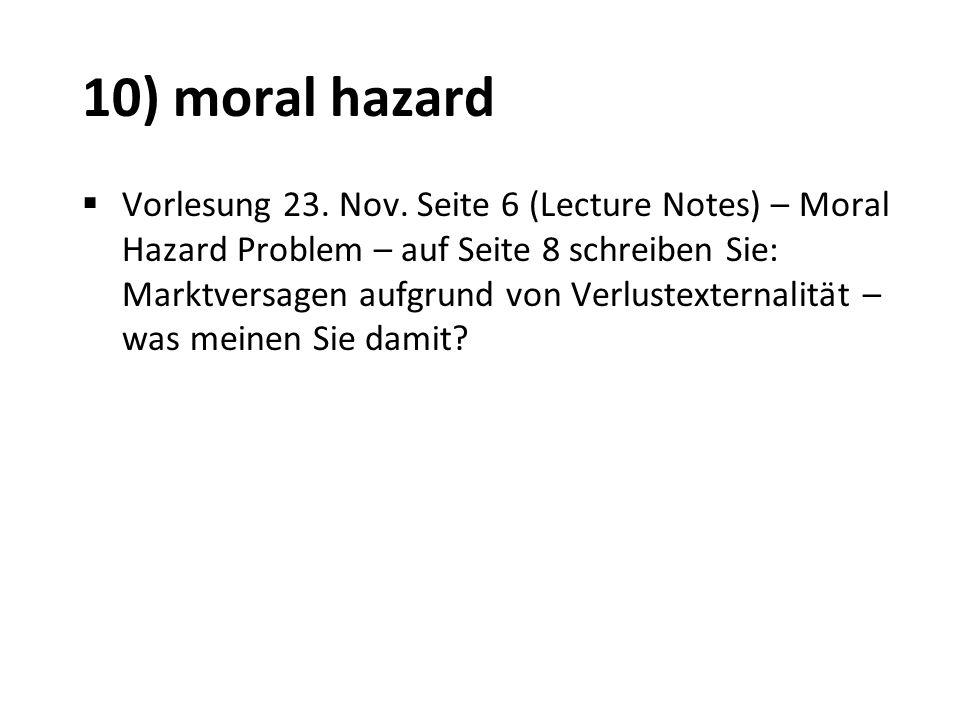 10) moral hazard Vorlesung 23. Nov. Seite 6 (Lecture Notes) – Moral Hazard Problem – auf Seite 8 schreiben Sie: Marktversagen aufgrund von Verlustexte