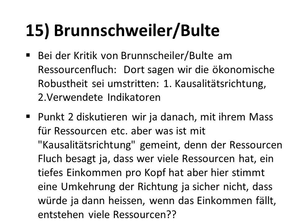15) Brunnschweiler/Bulte Bei der Kritik von Brunnscheiler/Bulte am Ressourcenfluch: Dort sagen wir die ökonomische Robustheit sei umstritten: 1. Kausa