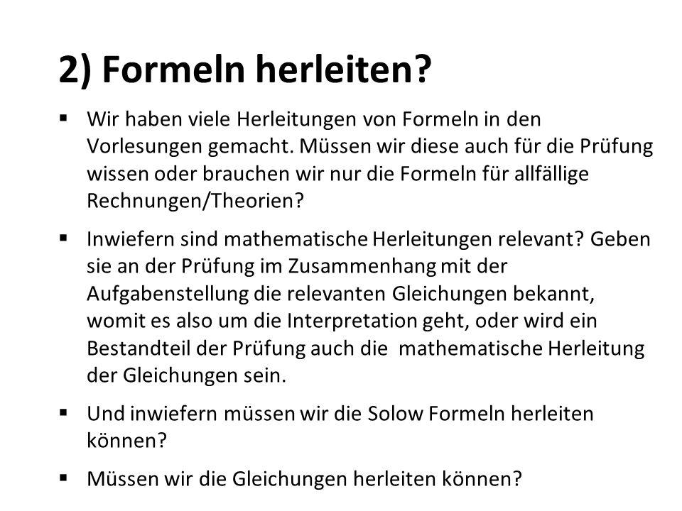 2) Formeln herleiten? Wir haben viele Herleitungen von Formeln in den Vorlesungen gemacht. Müssen wir diese auch für die Prüfung wissen oder brauchen