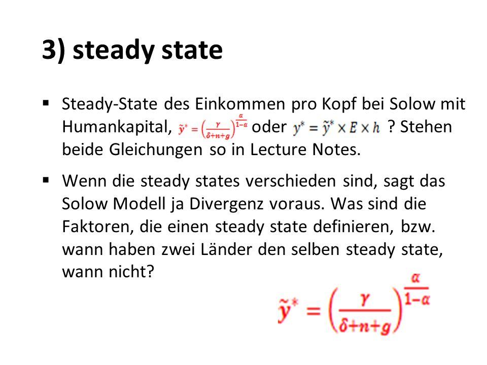 3) steady state Steady-State des Einkommen pro Kopf bei Solow mit Humankapital, oder ? Stehen beide Gleichungen so in Lecture Notes. Wenn die steady s