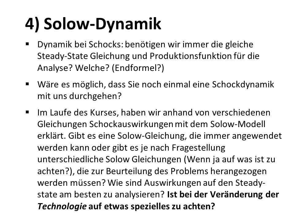 4) Solow-Dynamik Dynamik bei Schocks: benötigen wir immer die gleiche Steady-State Gleichung und Produktionsfunktion für die Analyse? Welche? (Endform