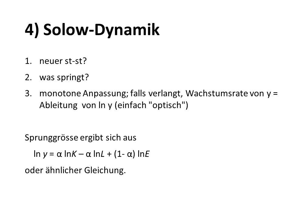 4) Solow-Dynamik 1.neuer st-st? 2.was springt? 3.monotone Anpassung; falls verlangt, Wachstumsrate von y = Ableitung von ln y (einfach