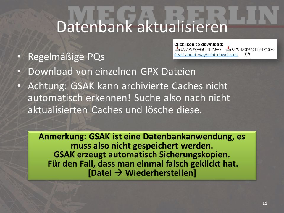 Datenbank aktualisieren Regelmäßige PQs Download von einzelnen GPX-Dateien Achtung: GSAK kann archivierte Caches nicht automatisch erkennen.