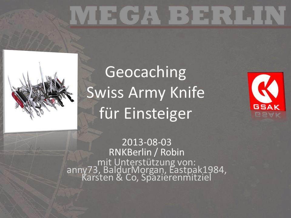 Geocaching Swiss Army Knife für Einsteiger 2013-08-03 RNKBerlin / Robin mit Unterstützung von: anny73, BaldurMorgan, Eastpak1984, Karsten & Co, Spazierenmitziel