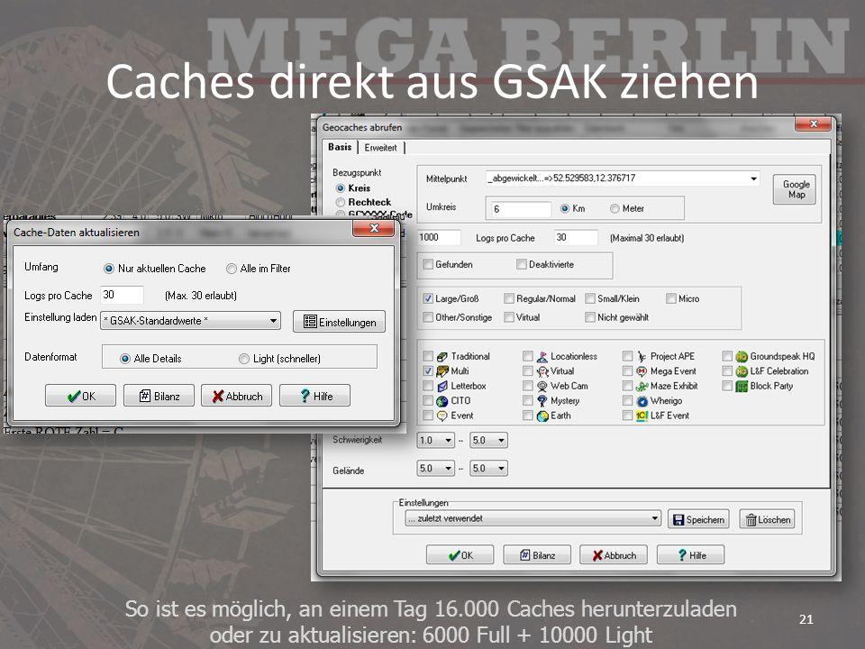 Caches direkt aus GSAK ziehen So ist es möglich, an einem Tag 16.000 Caches herunterzuladen oder zu aktualisieren: 6000 Full + 10000 Light 21