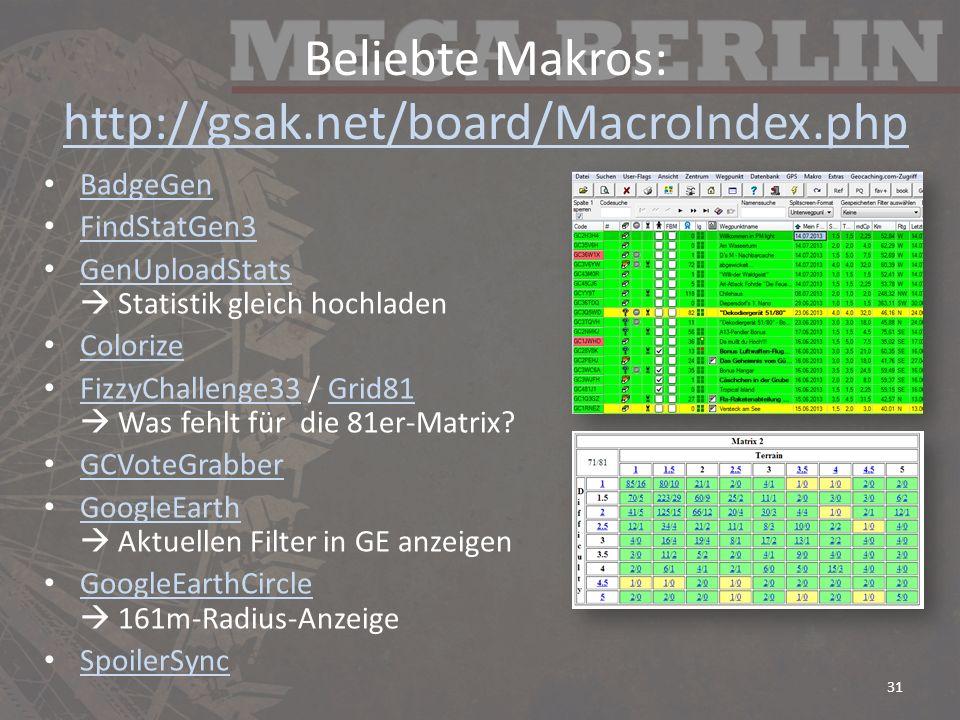 Beliebte Makros: http://gsak.net/board/MacroIndex.php http://gsak.net/board/MacroIndex.php BadgeGen FindStatGen3 GenUploadStats Statistik gleich hochladen GenUploadStats Colorize FizzyChallenge33 / Grid81 Was fehlt für die 81er-Matrix.