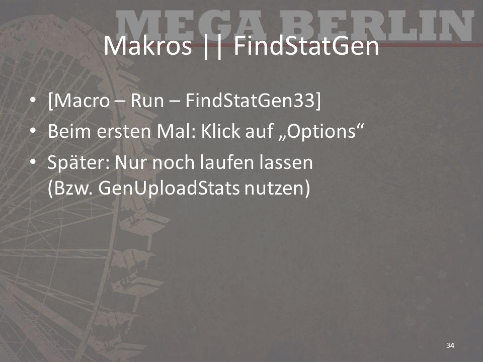 Makros    FindStatGen [Macro – Run – FindStatGen33] Beim ersten Mal: Klick auf Options Später: Nur noch laufen lassen (Bzw.