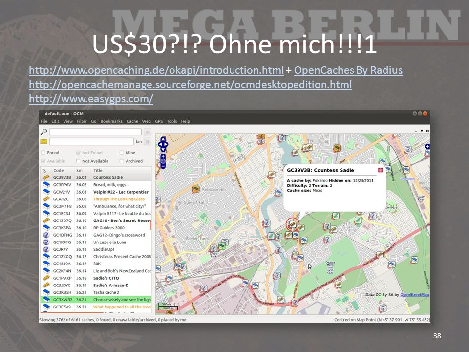 US$30?!? Ohne mich!!!1 38 http://www.opencaching.de/okapi/introduction.htmlhttp://www.opencaching.de/okapi/introduction.html + OpenCaches By RadiusOpe