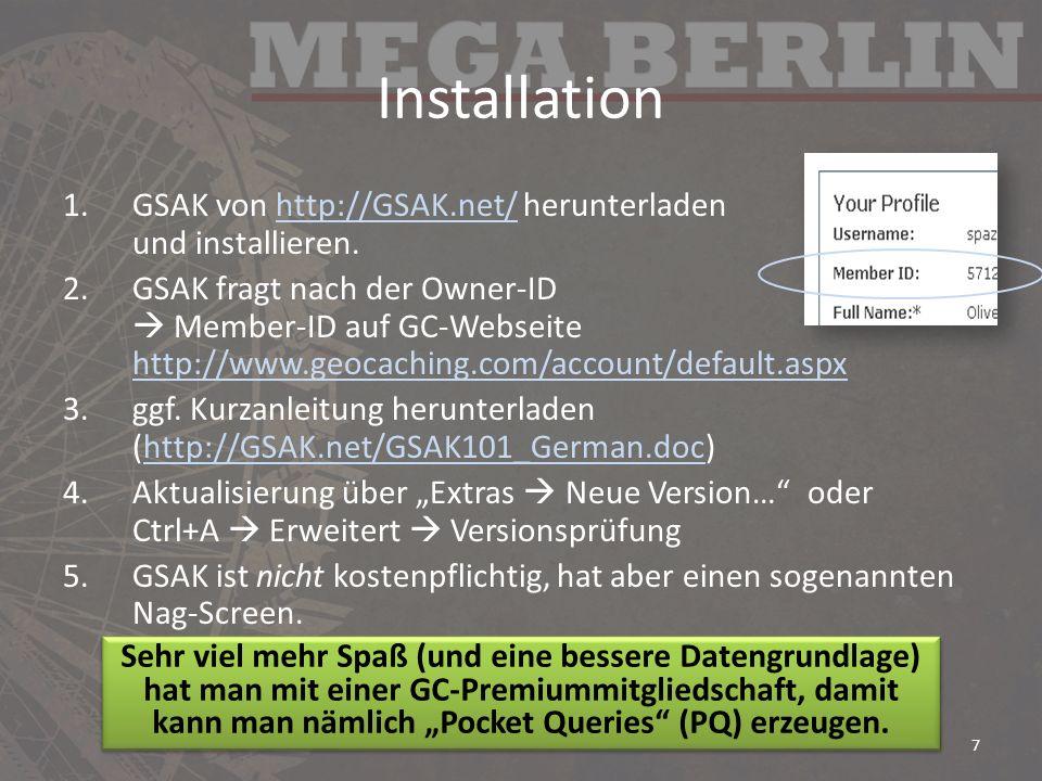 Installation 1.GSAK von http://GSAK.net/ herunterladen und installieren.http://GSAK.net/ 2.GSAK fragt nach der Owner-ID Member-ID auf GC-Webseite http://www.geocaching.com/account/default.aspx http://www.geocaching.com/account/default.aspx 3.ggf.