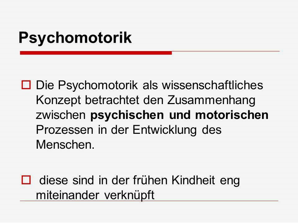 Psychomotorik Die Psychomotorik als wissenschaftliches Konzept betrachtet den Zusammenhang zwischen psychischen und motorischen Prozessen in der Entwi
