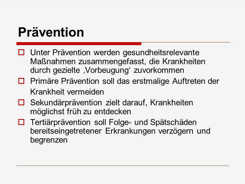 Prävention Unter Prävention werden gesundheitsrelevante Maßnahmen zusammengefasst, die Krankheiten durch gezielte Vorbeugung zuvorkommen Primäre Präve