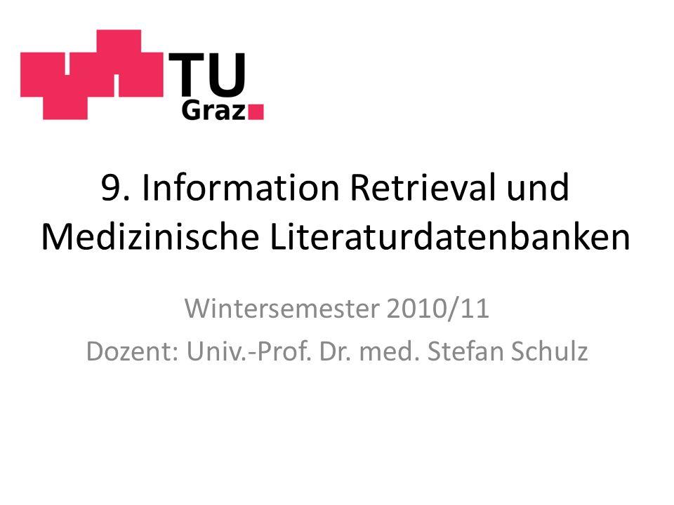 9. Information Retrieval und Medizinische Literaturdatenbanken Wintersemester 2010/11 Dozent: Univ.-Prof. Dr. med. Stefan Schulz