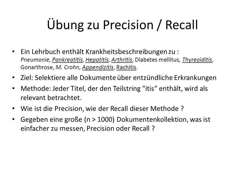 Übung zu Precision / Recall Ein Lehrbuch enthält Krankheitsbeschreibungen zu : Pneumonie, Pankreatitis, Hepatitis, Arthritis, Diabetes mellitus, Thyre