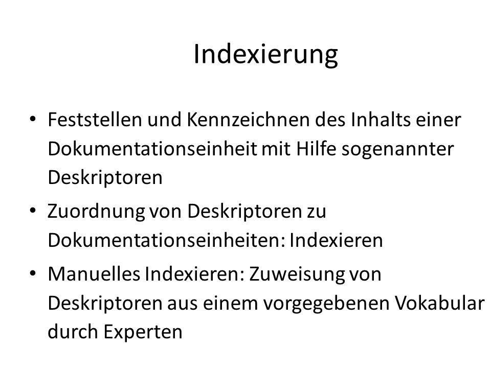 Indexierung Feststellen und Kennzeichnen des Inhalts einer Dokumentationseinheit mit Hilfe sogenannter Deskriptoren Zuordnung von Deskriptoren zu Doku