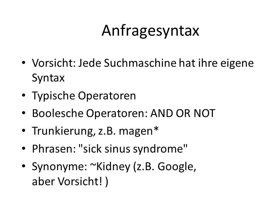 Anfragesyntax Vorsicht: Jede Suchmaschine hat ihre eigene Syntax Typische Operatoren Boolesche Operatoren: AND OR NOT Trunkierung, z.B. magen* Phrasen