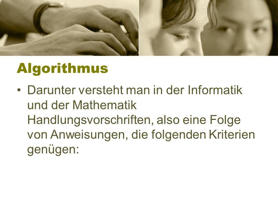 Algorithmus Darunter versteht man in der Informatik und der Mathematik Handlungsvorschriften, also eine Folge von Anweisungen, die folgenden Kriterien genügen: