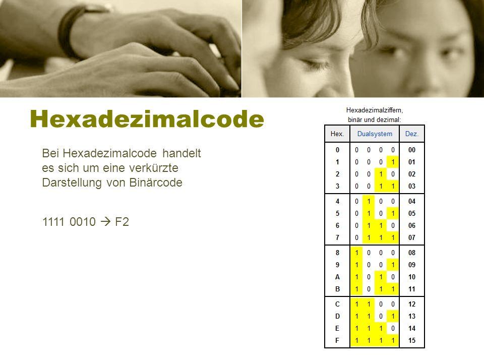 Hexadezimalcode Bei Hexadezimalcode handelt es sich um eine verkürzte Darstellung von Binärcode 1111 0010 F2