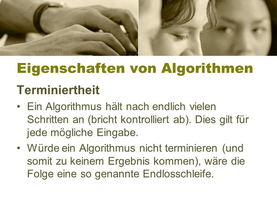 Eigenschaften von Algorithmen Terminiertheit Ein Algorithmus hält nach endlich vielen Schritten an (bricht kontrolliert ab).