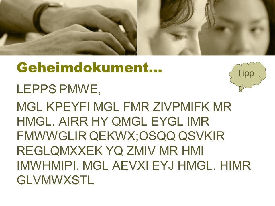 Geheimdokument… LEPPS PMWE, MGL KPEYFI MGL FMR ZIVPMIFK MR HMGL.