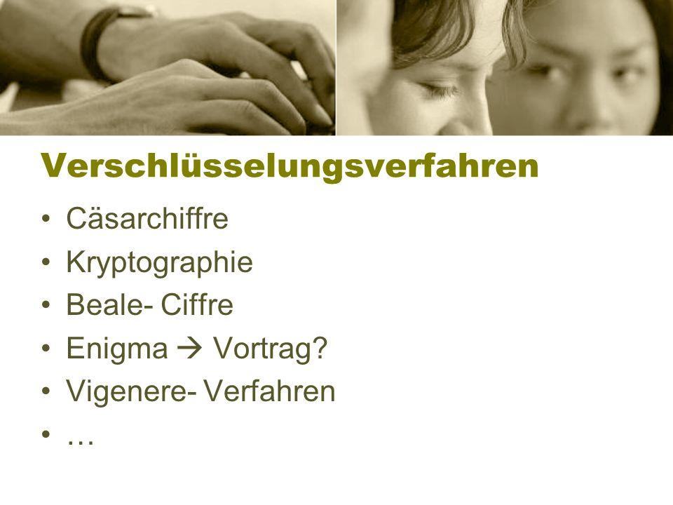 Verschlüsselungsverfahren Cäsarchiffre Kryptographie Beale- Ciffre Enigma Vortrag.