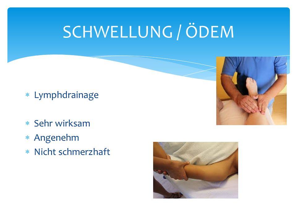 SCHWELLUNG / ÖDEM Lymphdrainage Sehr wirksam Angenehm Nicht schmerzhaft