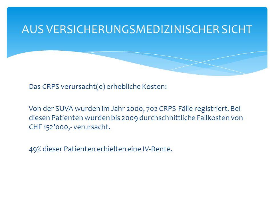 Das CRPS verursacht(e) erhebliche Kosten: Von der SUVA wurden im Jahr 2000, 702 CRPS-Fälle registriert.