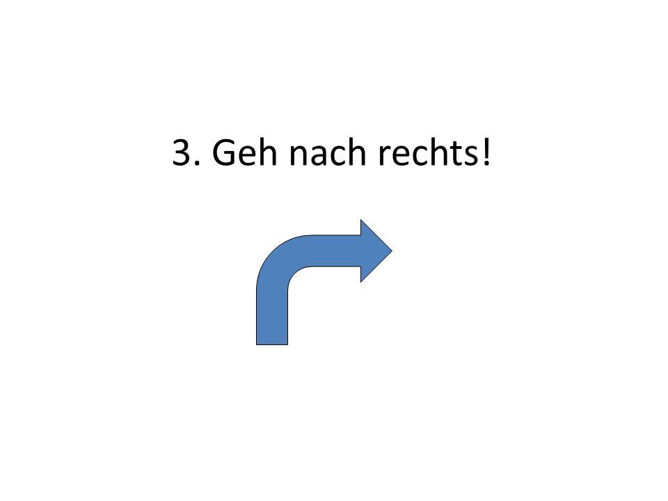 3. Geh nach rechts!