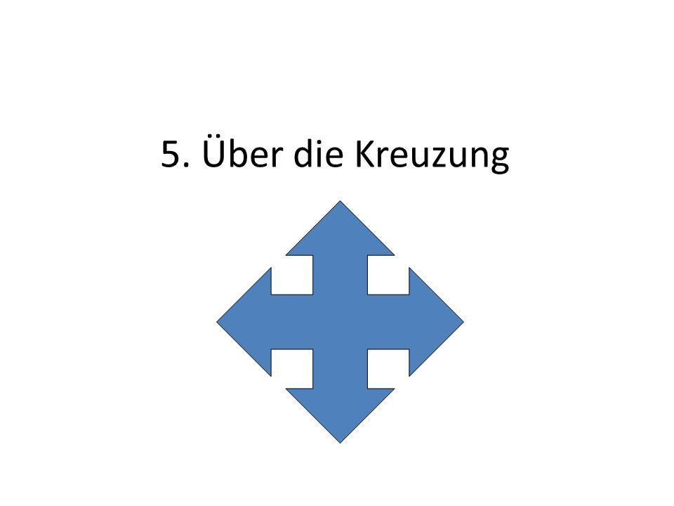 5. Über die Kreuzung