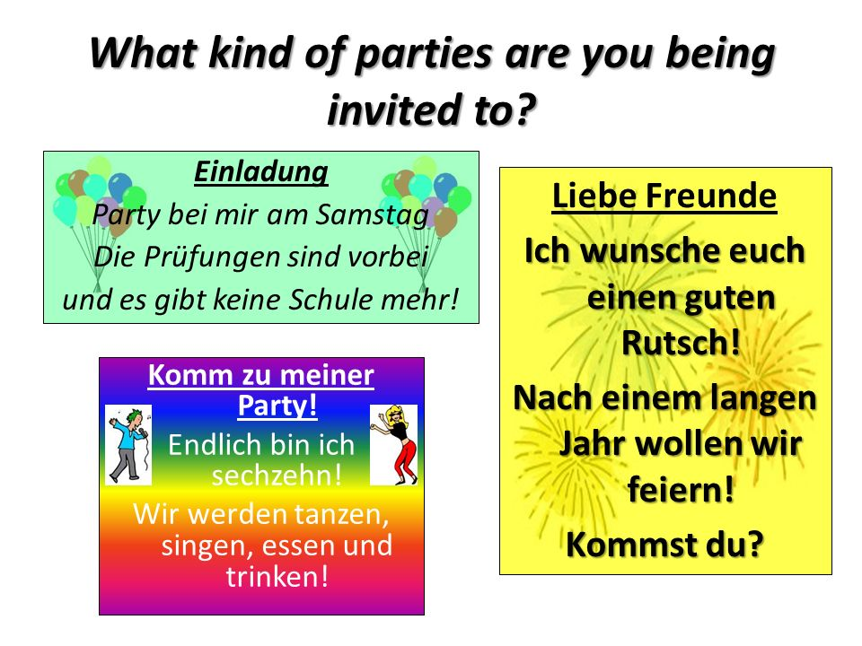 What kind of parties are you being invited to.