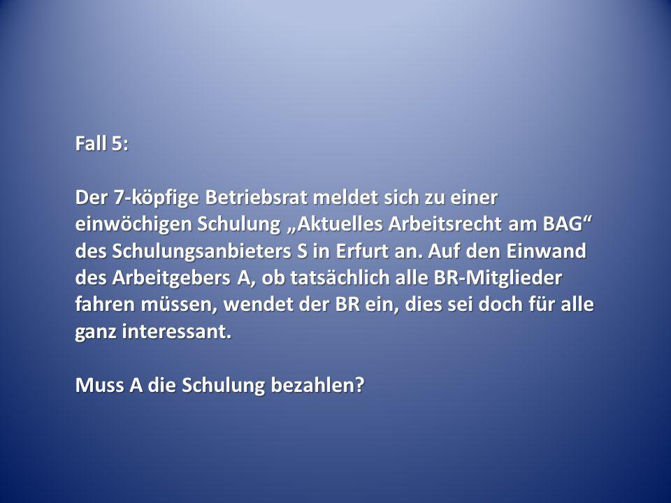 Fall 5: Der 7-köpfige Betriebsrat meldet sich zu einer einwöchigen Schulung Aktuelles Arbeitsrecht am BAG des Schulungsanbieters S in Erfurt an. Auf d